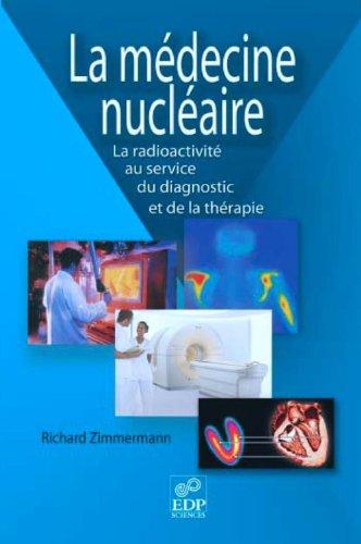 La Médecine Nucléaire: la radioactivité pour le diagnostic et la thérapie